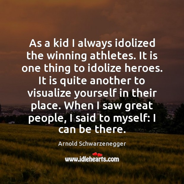 As a kid I always idolized the winning athletes. It is one Arnold Schwarzenegger Picture Quote