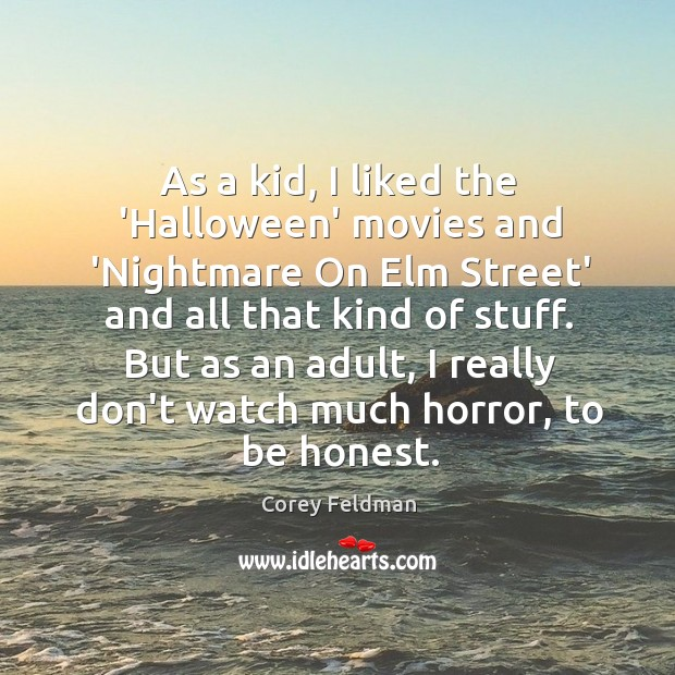 As a kid, I liked the 'Halloween' movies and 'Nightmare On Elm Corey Feldman Picture Quote