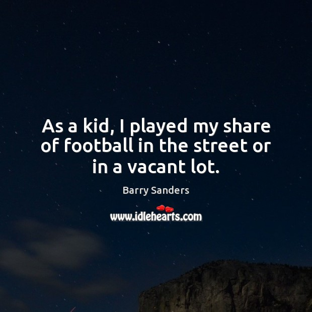 Image, As a kid, I played my share of football in the street or in a vacant lot.