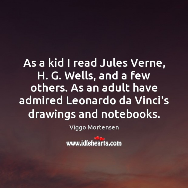 As a kid I read Jules Verne, H. G. Wells, and a Viggo Mortensen Picture Quote