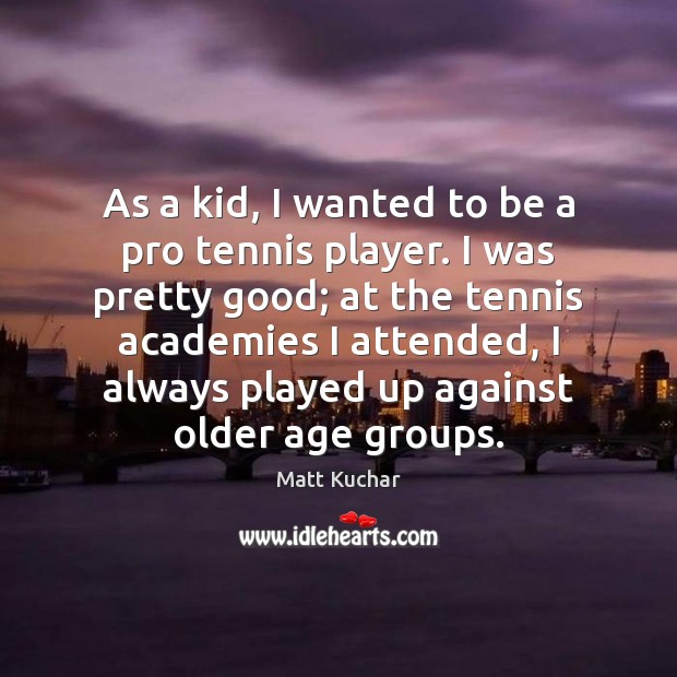 Image, As a kid, I wanted to be a pro tennis player. I