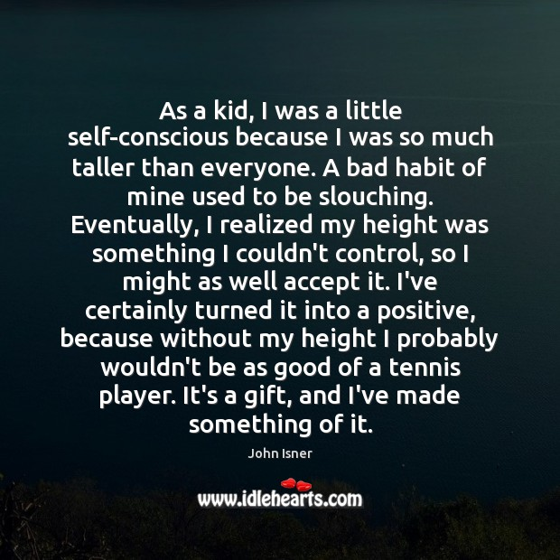 Image, As a kid, I was a little self-conscious because I was so