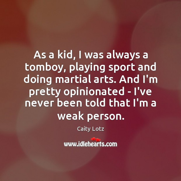 Image, As a kid, I was always a tomboy, playing sport and doing
