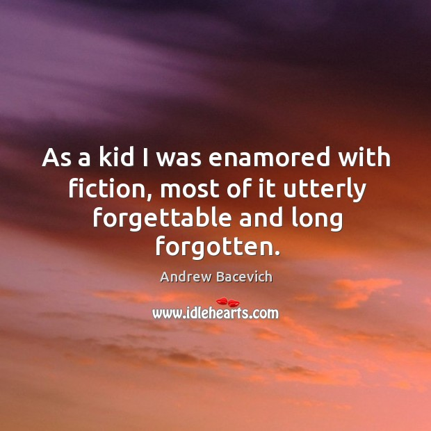Image, As a kid I was enamored with fiction, most of it utterly forgettable and long forgotten.