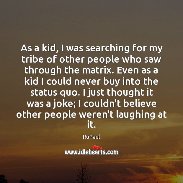 Image, As a kid, I was searching for my tribe of other people