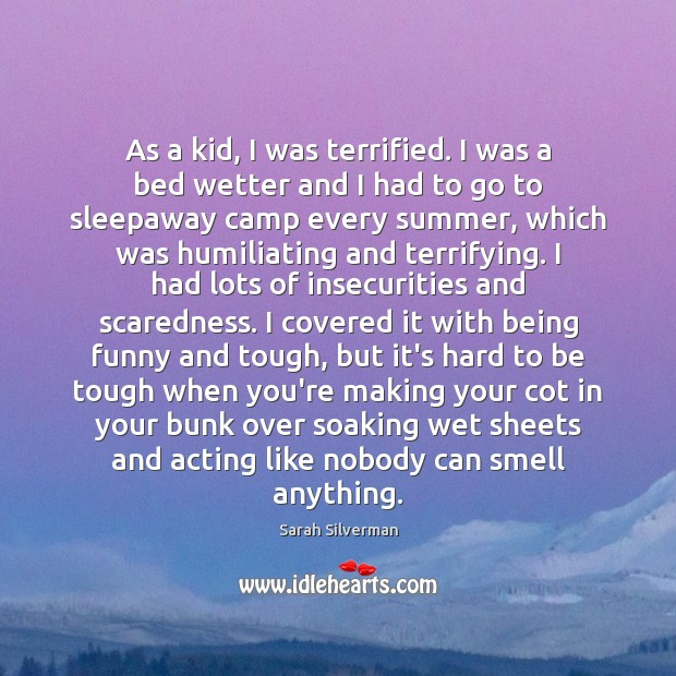 As a kid, I was terrified. I was a bed wetter and Image
