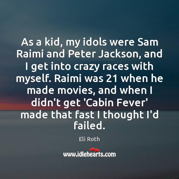 As a kid, my idols were Sam Raimi and Peter Jackson, and Image