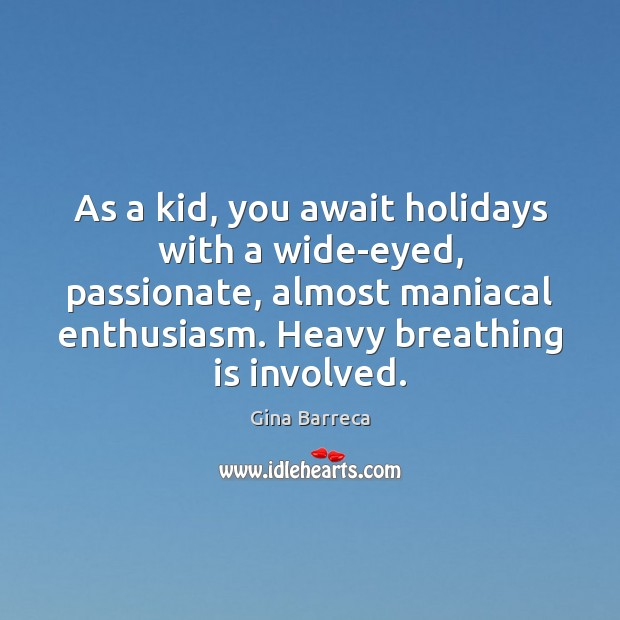 As a kid, you await holidays with a wide-eyed, passionate, almost maniacal Gina Barreca Picture Quote
