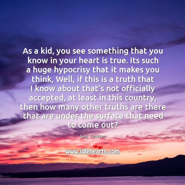 As a kid, you see something that you know in your heart is true. Image