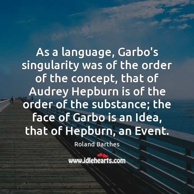 As a language, Garbo's singularity was of the order of the concept, Roland Barthes Picture Quote