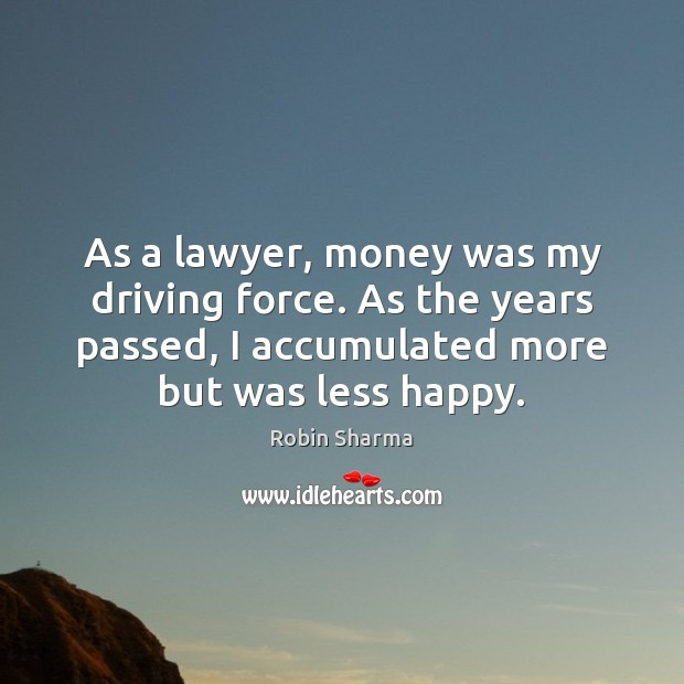As a lawyer, money was my driving force. As the years passed, Image