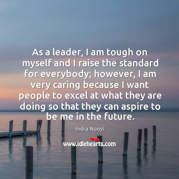 As a leader, I am tough on myself and I raise the standard for everybody; Image