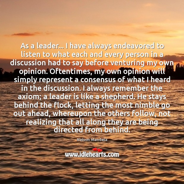 As a leader… I have always endeavored to listen to what each Nelson Mandela Picture Quote