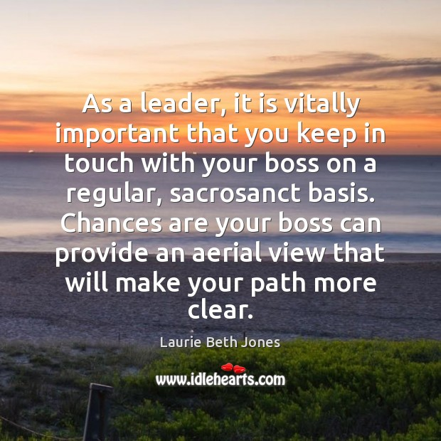 As a leader, it is vitally important that you keep in touch Image