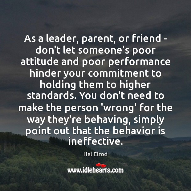 As a leader, parent, or friend – don't let someone's poor attitude Hal Elrod Picture Quote
