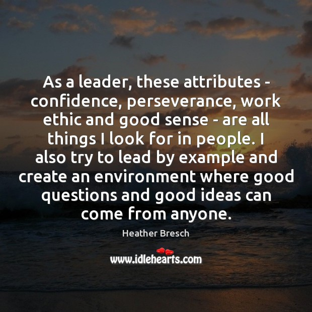 As a leader, these attributes – confidence, perseverance, work ethic and good Image