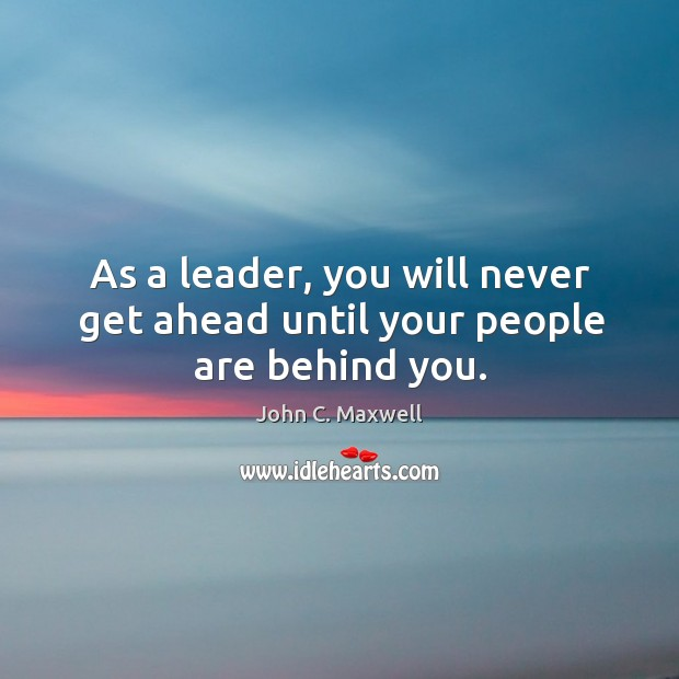 As a leader, you will never get ahead until your people are behind you. Image