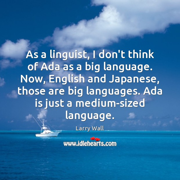 Image, As a linguist, I don't think of Ada as a big language.
