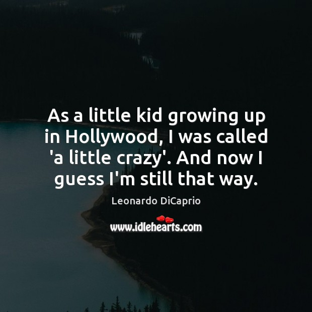 As a little kid growing up in Hollywood, I was called 'a Leonardo DiCaprio Picture Quote