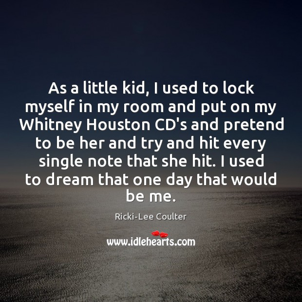 As a little kid, I used to lock myself in my room Image