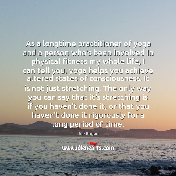 As a longtime practitioner of yoga and a person who's been involved Joe Rogan Picture Quote