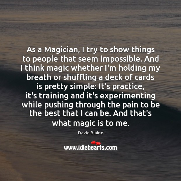 As a Magician, I try to show things to people that seem Image