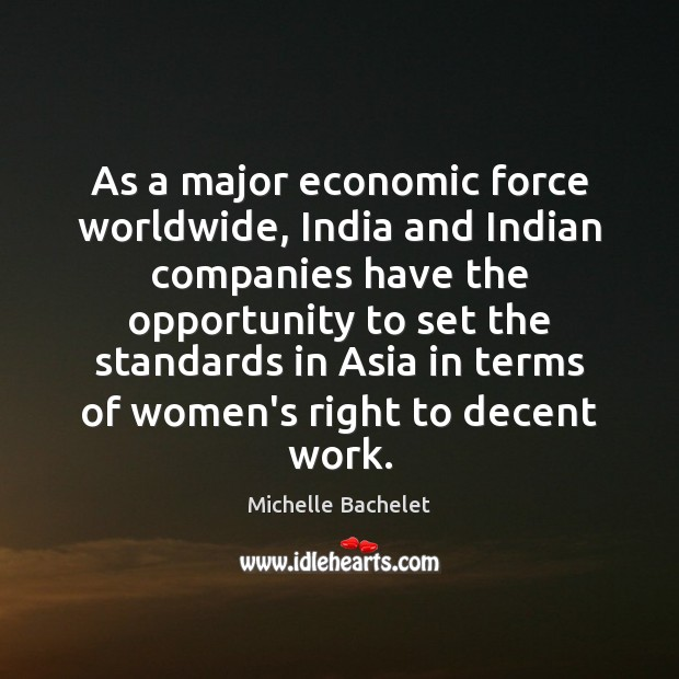 As a major economic force worldwide, India and Indian companies have the Michelle Bachelet Picture Quote
