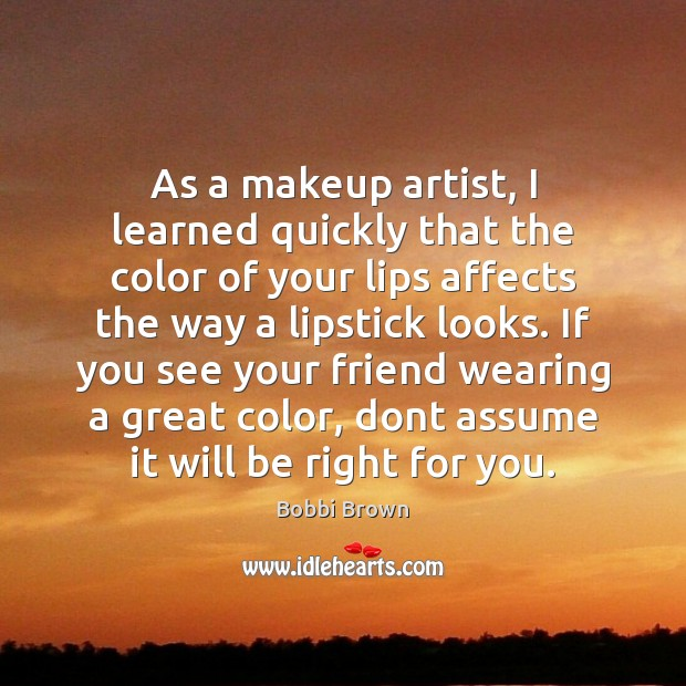 Image, As a makeup artist, I learned quickly that the color of your