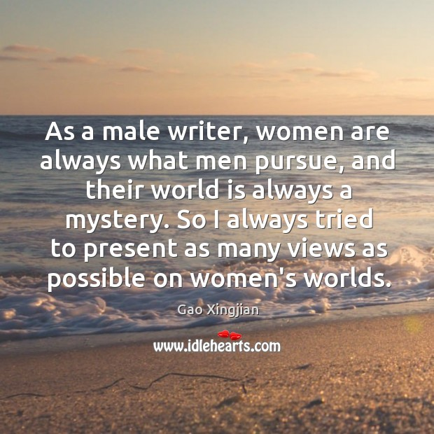 As a male writer, women are always what men pursue, and their Gao Xingjian Picture Quote