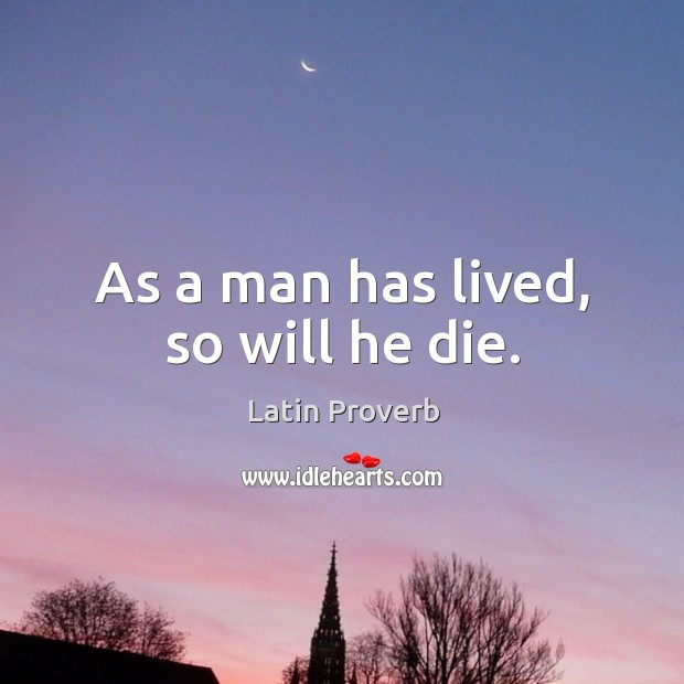 As a man has lived, so will he die. Image
