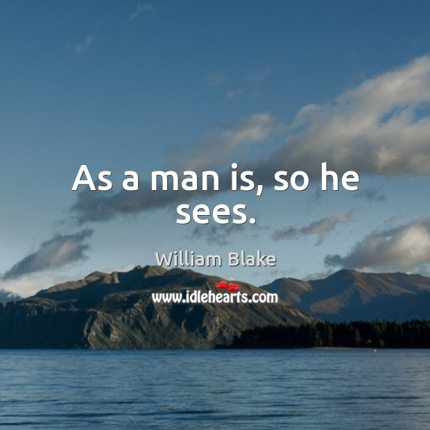 As a man is, so he sees. Image