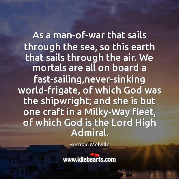 As a man-of-war that sails through the sea, so this earth that Image