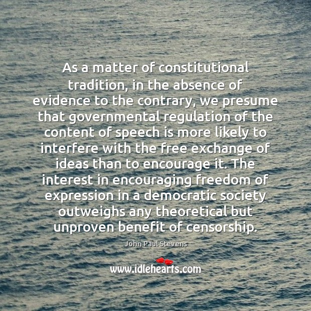 As a matter of constitutional tradition, in the absence of evidence to John Paul Stevens Picture Quote