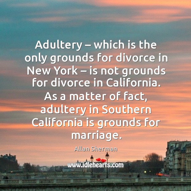 Image, As a matter of fact, adultery in southern california is grounds for marriage.
