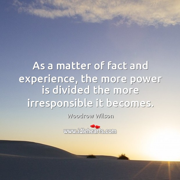 Image, As a matter of fact and experience, the more power is divided