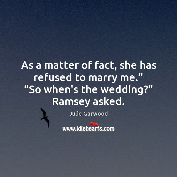 """As a matter of fact, she has refused to marry me."""" """"So Image"""