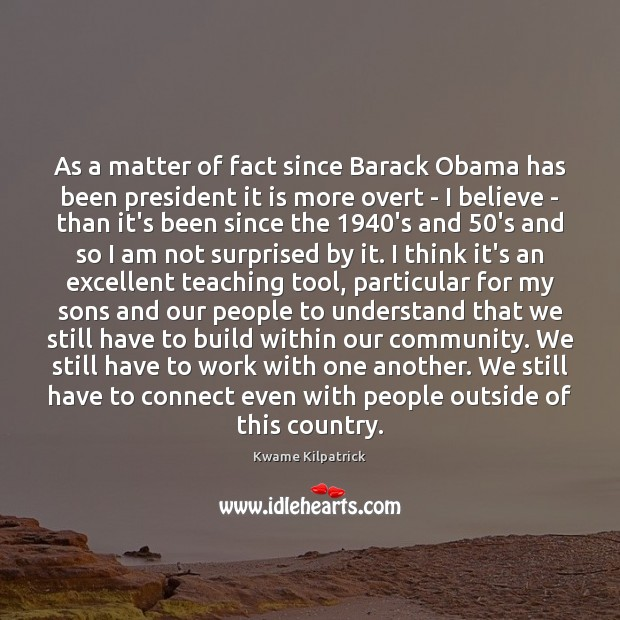 As a matter of fact since Barack Obama has been president it Image