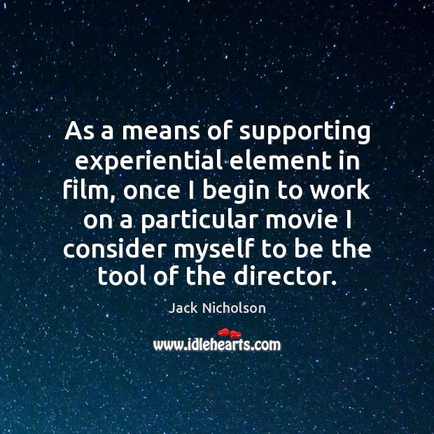As a means of supporting experiential element in film, once I begin Jack Nicholson Picture Quote