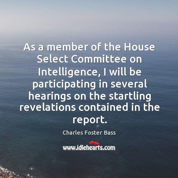 As a member of the house select committee on intelligence, I will be participating in several Image