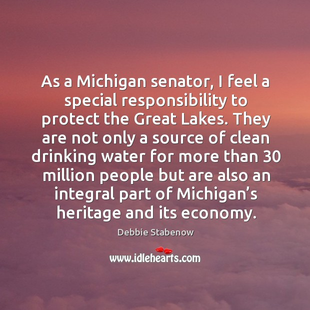 As a michigan senator, I feel a special responsibility to protect the great lakes. Image