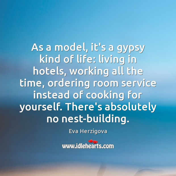 Image, As a model, it's a gypsy kind of life: living in hotels,