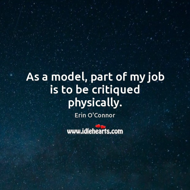 As a model, part of my job is to be critiqued physically. Image