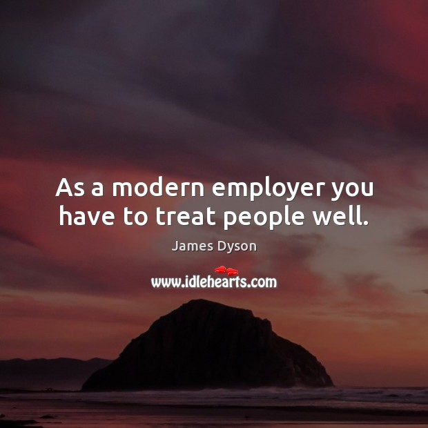 As a modern employer you have to treat people well. Image