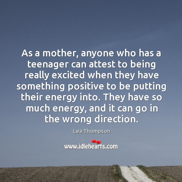 As a mother, anyone who has a teenager can attest to being