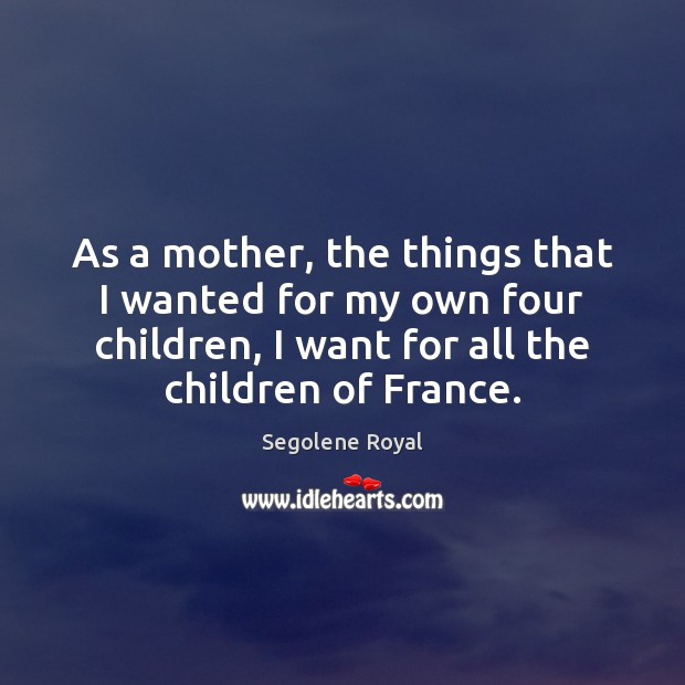 Image, As a mother, the things that I wanted for my own four