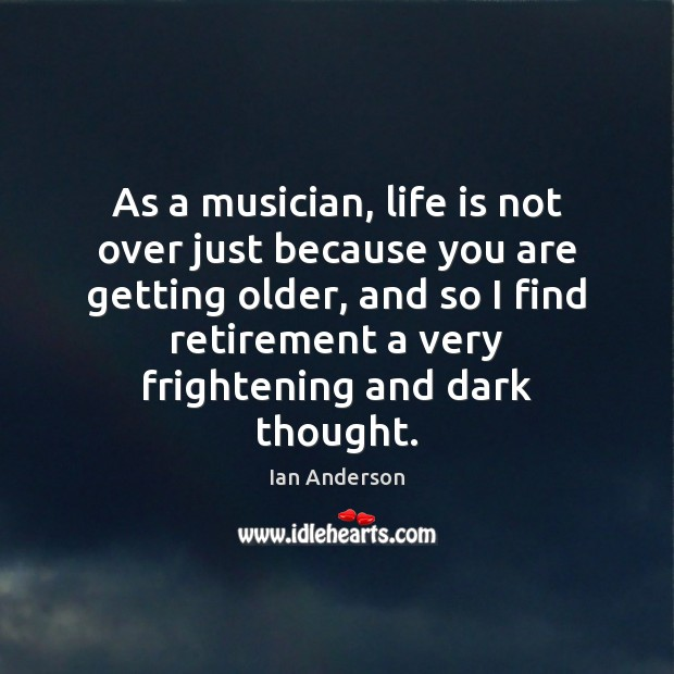 As a musician, life is not over just because you are getting Image