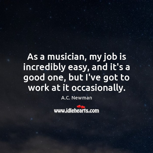 Image, As a musician, my job is incredibly easy, and it's a good