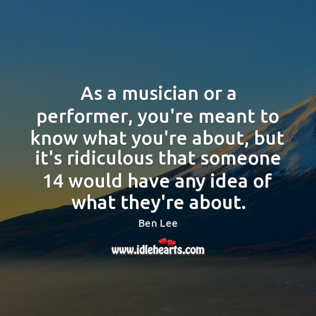 As a musician or a performer, you're meant to know what you're Image