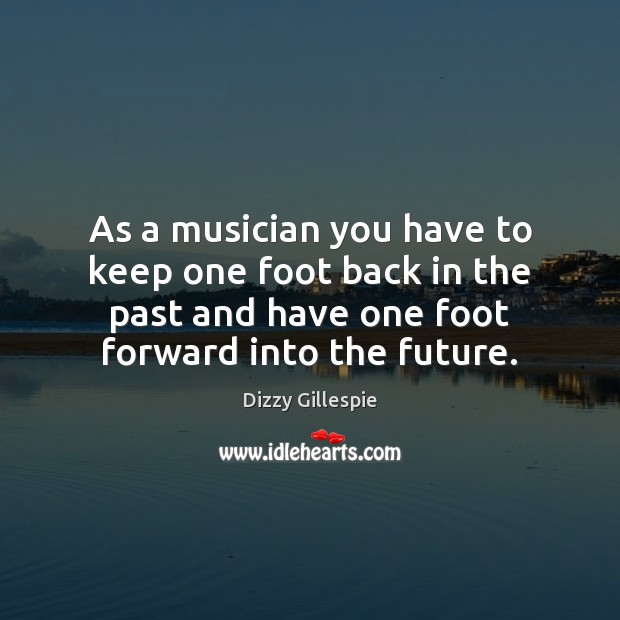 Image, As a musician you have to keep one foot back in the