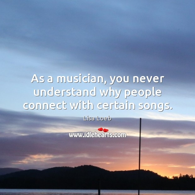 As a musician, you never understand why people connect with certain songs. Image